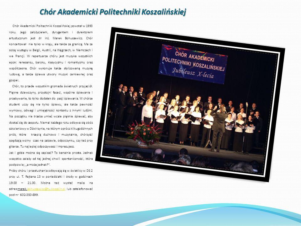 Chór Akademicki Politechniki Koszalińskiej Chór Akademicki Politechniki Koszalińskiej powstał w 1993 roku. Jego założycielem, dyrygentem i dyrektorem