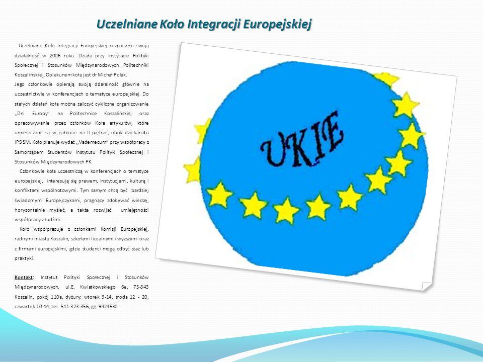 Uczelniane Koło Integracji Europejskiej Uczelniane Koło Integracji Europejskiej rozpoczęło swoją działalność w 2006 roku. Działa przy Instytucie Polit