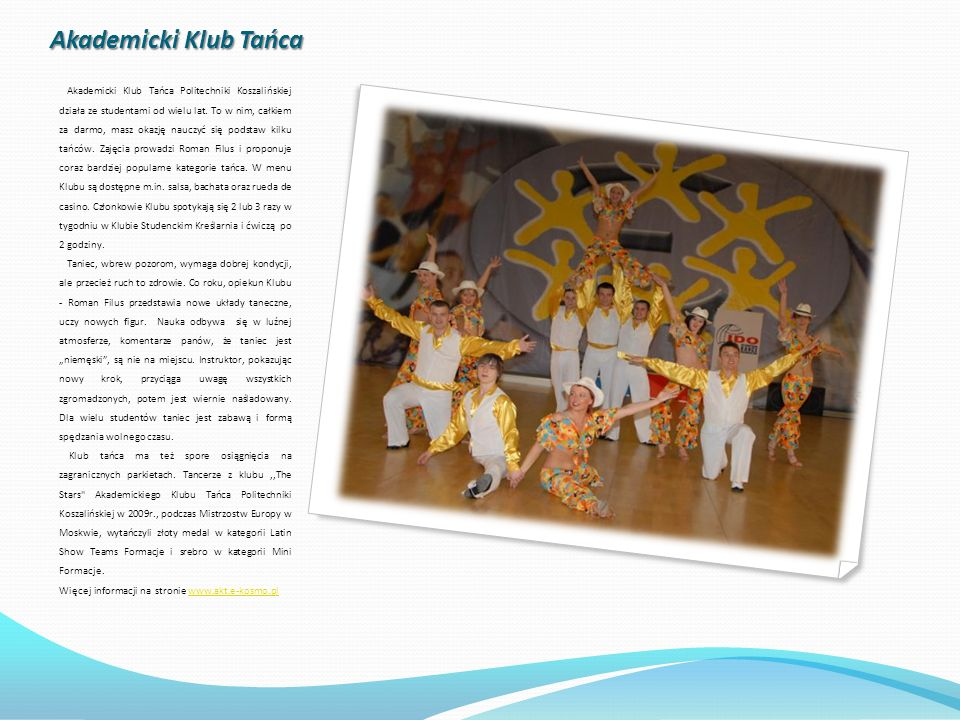 Akademicki Klub Tańca Akademicki Klub Tańca Politechniki Koszalińskiej działa ze studentami od wielu lat. To w nim, całkiem za darmo, masz okazję nauc