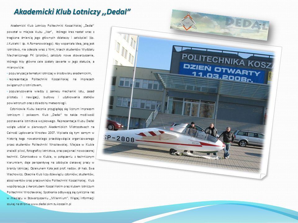 Akademicki Klub Lotniczy,,Dedal Akademicki Klub Lotniczy Politechniki Koszalińskiej,,Dedal powstał w miejsce klubu,,Ikar, którego kres nastał wraz z tragiczna śmiercią jego głównych działaczy i założycieli (śp.