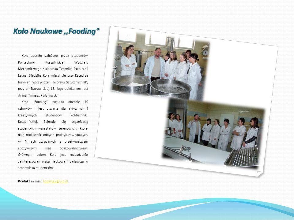 Koło Naukowe,,Fooding Koło zostało założone przez studentów Politechniki Koszalińskiej Wydziału Mechanicznego z kierunku Technika Rolnicza i Leśna.