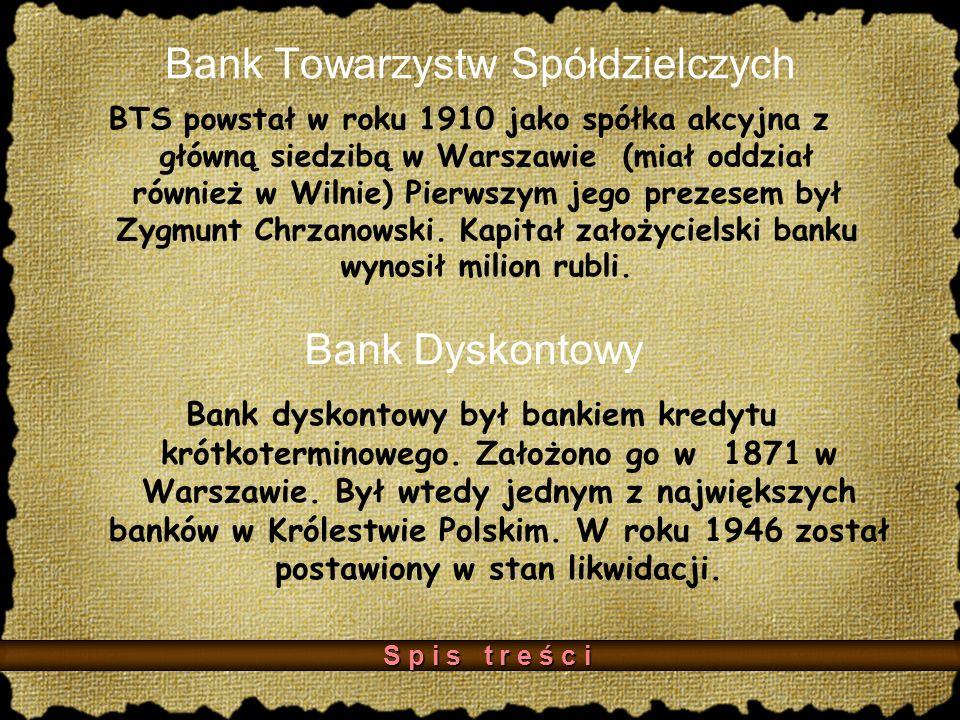 Bank Towarzystw Spółdzielczych BTS powstał w roku 1910 jako spółka akcyjna z główną siedzibą w Warszawie (miał oddział również w Wilnie) Pierwszym jego prezesem był Zygmunt Chrzanowski.
