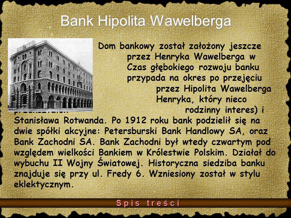 Bank Hipolita Wawelberga Dom bankowy został założony jeszcze przez Henryka Wawelberga w 1948 r.