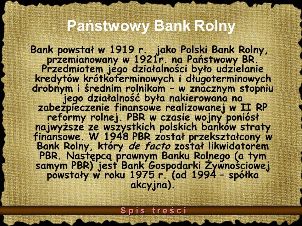 Państwowy Bank Rolny Bank powstał w 1919 r.jako Polski Bank Rolny, przemianowany w 1921r.