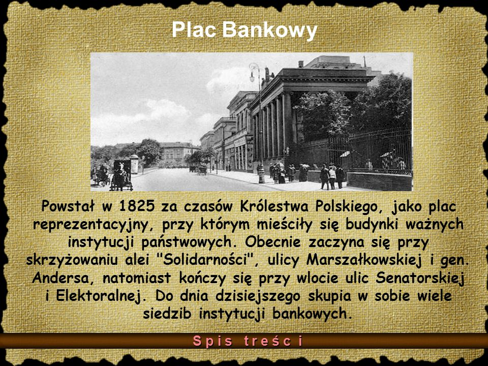 Plac Bankowy Powstał w 1825 za czasów Królestwa Polskiego, jako plac reprezentacyjny, przy którym mieściły się budynki ważnych instytucji państwowych.
