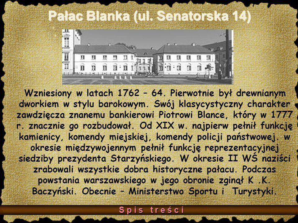 Pałac Blanka (ul.Senatorska 14) Wzniesiony w latach 1762 – 64.