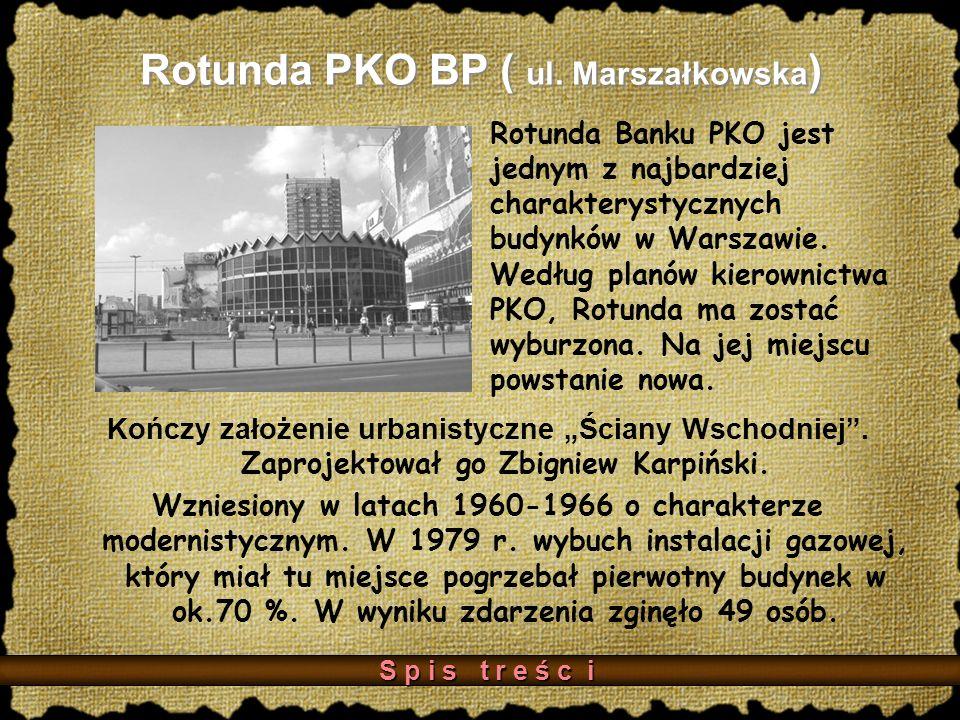 Rotunda PKO BP ( ul.Marszałkowska ) Kończy założenie urbanistyczne Ściany Wschodniej.