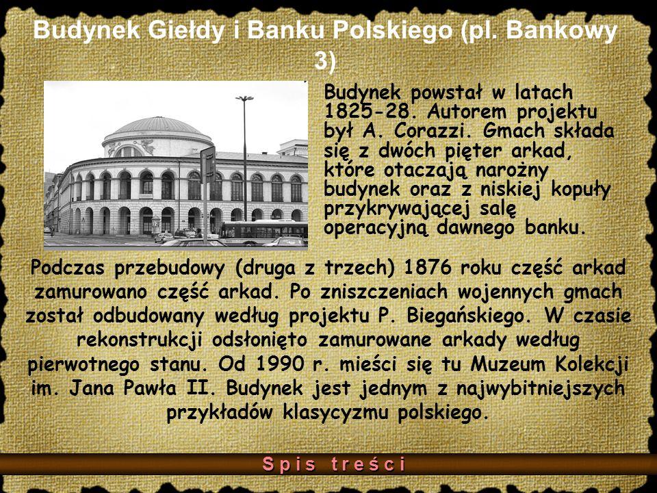 Budynek Giełdy i Banku Polskiego (pl.Bankowy 3) Budynek powstał w latach 1825-28.