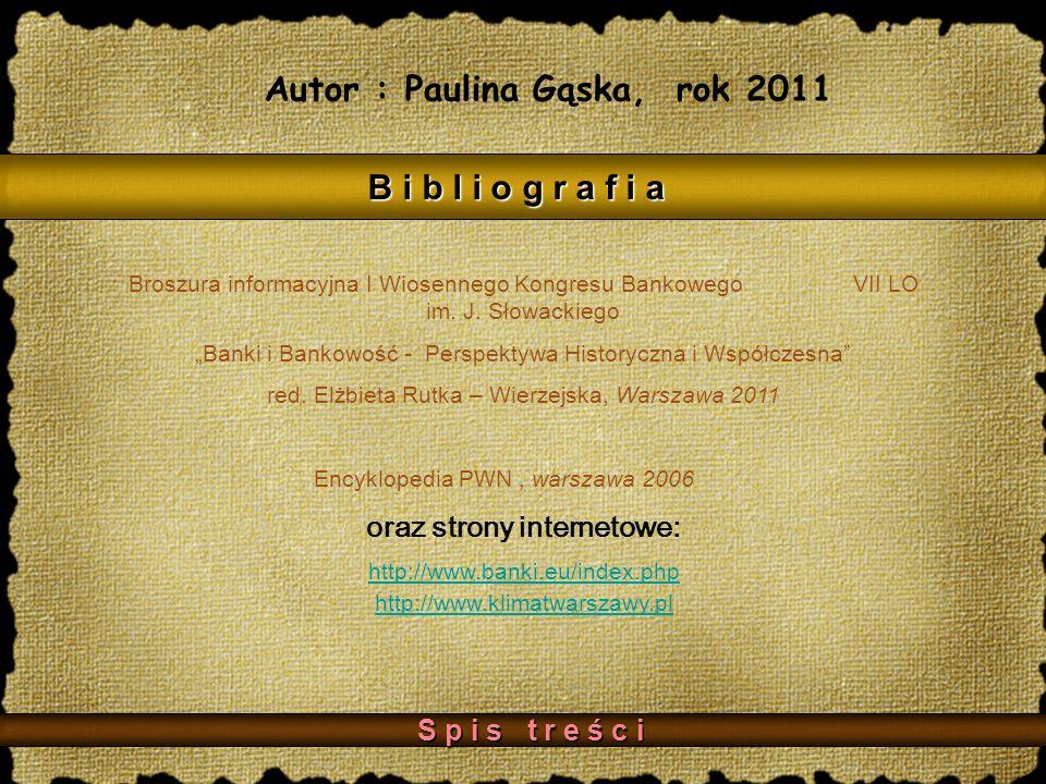 Autor : Paulina Gąska, rok 2011 B i b l i o g r a f i a http://www.banki.eu/index.php http://www.klimatwarszawy.pl Broszura informacyjna I Wiosennego Kongresu Bankowego VII LO im.