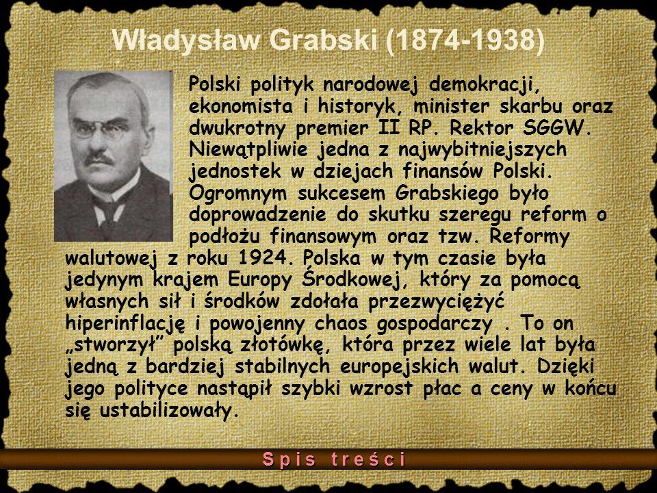 Władysław Grabski (1874-1938) Polski polityk narodowej demokracji, ekonomista i historyk, minister skarbu oraz dwukrotny premier II RP.