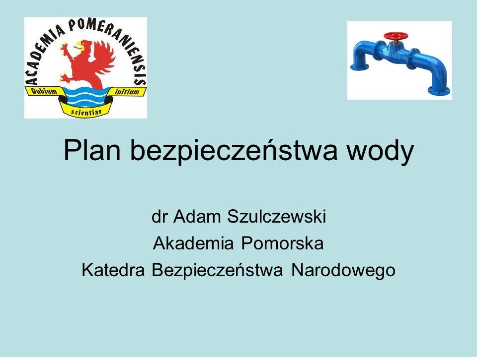 Plan bezpieczeństwa wody dr Adam Szulczewski Akademia Pomorska Katedra Bezpieczeństwa Narodowego