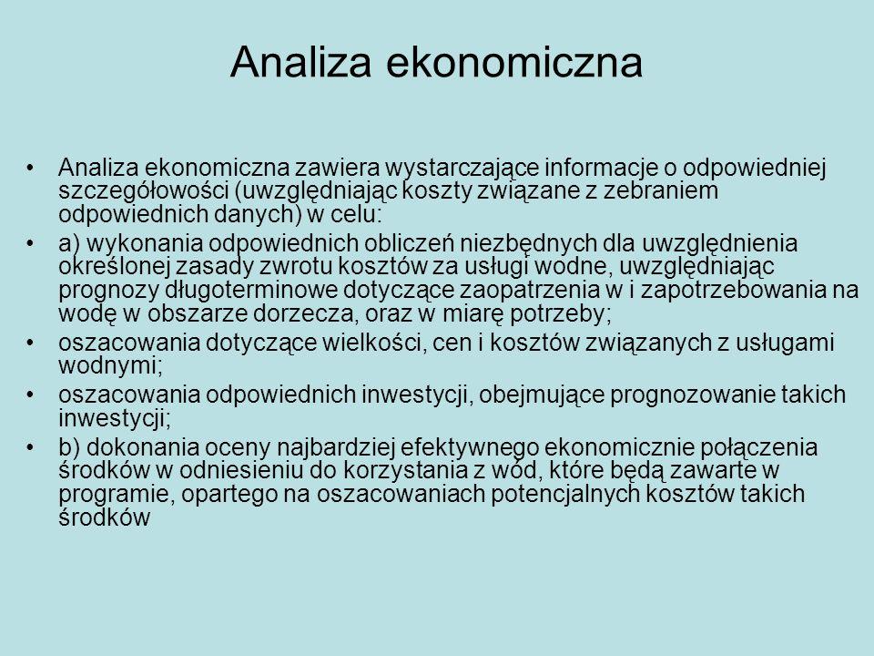 Analiza ekonomiczna Analiza ekonomiczna zawiera wystarczające informacje o odpowiedniej szczegółowości (uwzględniając koszty związane z zebraniem odpo