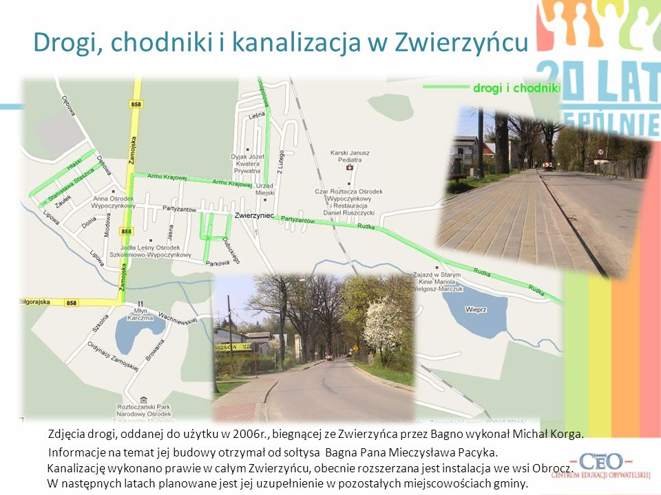 Drogi, chodniki i kanalizacja w Zwierzyńcu Zdjęcia drogi, oddanej do użytku w 2006r., biegnącej ze Zwierzyńca przez Bagno wykonał Michał Korga. Inform