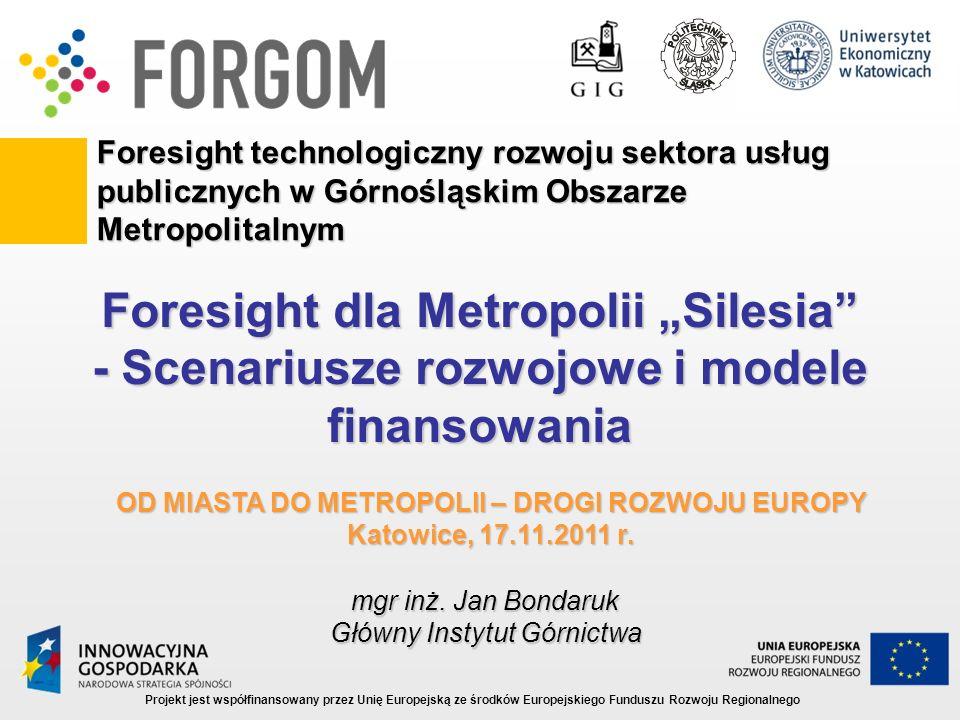 Foresight technologiczny rozwoju sektora usług publicznych w Górnośląskim Obszarze Metropolitalnym Projekt jest współfinansowany przez Unię Europejską