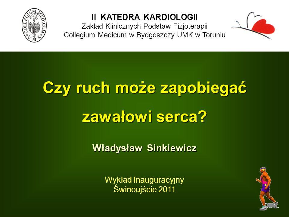 Czy ruch może zapobiegać zawałowi serca? Władysław Sinkiewicz Wykład Inauguracyjny Świnoujście 2011 II KATEDRA KARDIOLOGII Zakład Klinicznych Podstaw