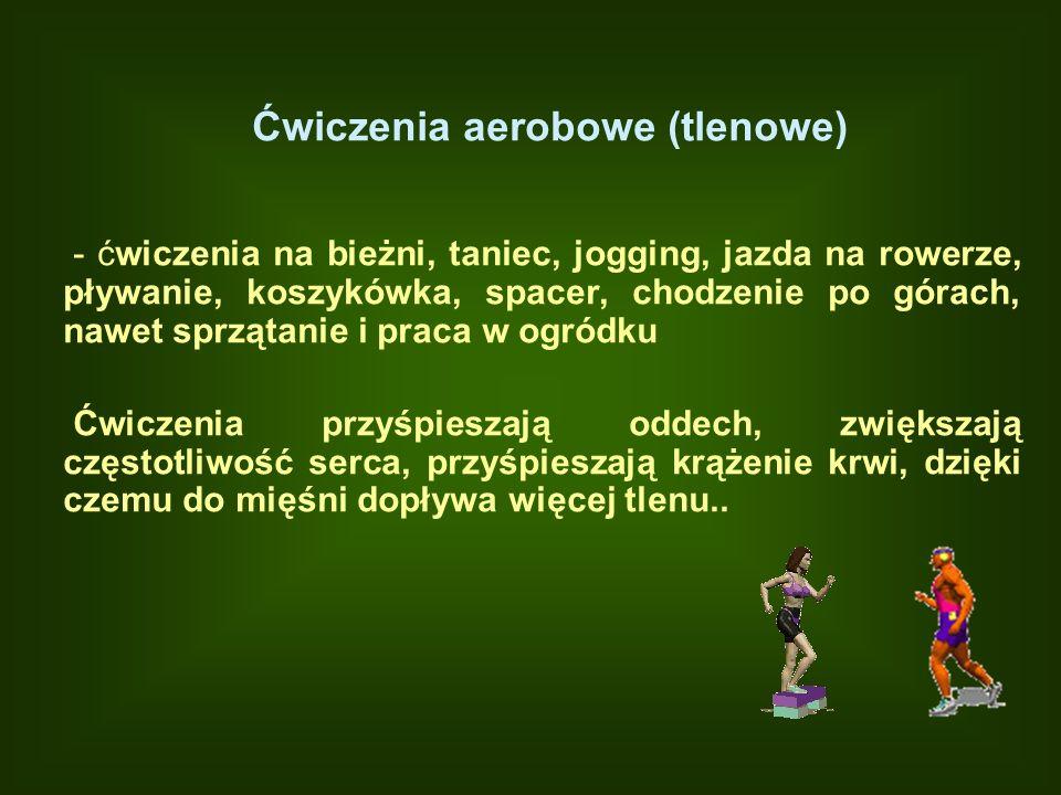 Ćwiczenia aerobowe (tlenowe) - ćwiczenia na bieżni, taniec, jogging, jazda na rowerze, pływanie, koszykówka, spacer, chodzenie po górach, nawet sprząt
