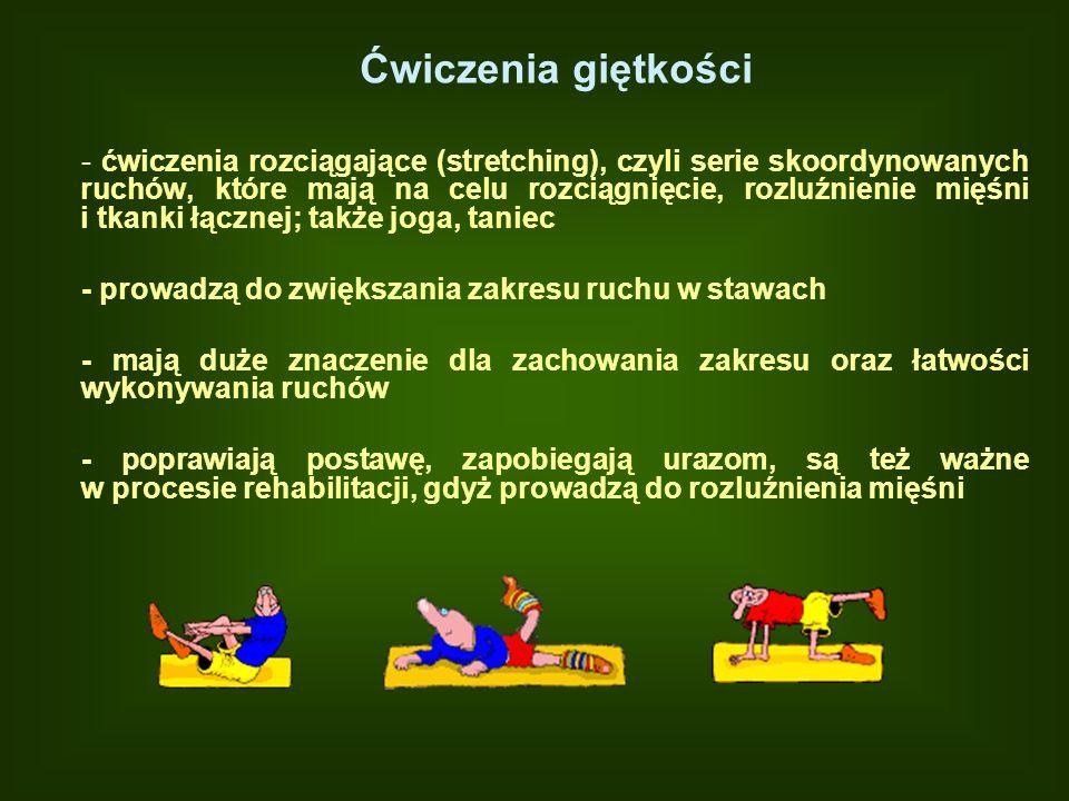 Ćwiczenia giętkości - ćwiczenia rozciągające (stretching), czyli serie skoordynowanych ruchów, które mają na celu rozciągnięcie, rozluźnienie mięśni i