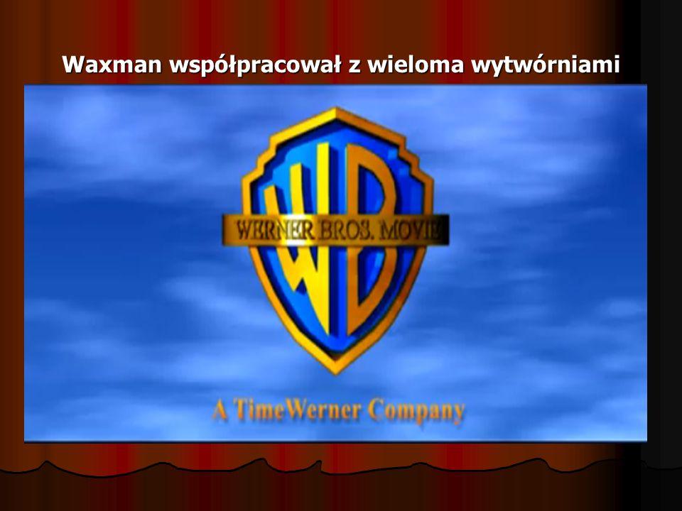 Waxman współpracował z wieloma wytwórniami