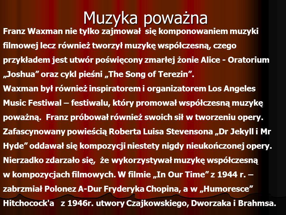Muzyka poważna Franz Waxman nie tylko zajmował się komponowaniem muzyki filmowej lecz również tworzył muzykę współczesną, czego przykładem jest utwór