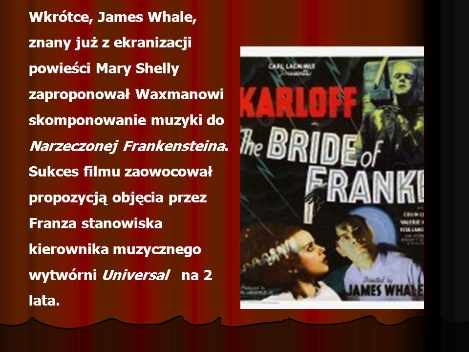 Wkrótce, James Whale, znany już z ekranizacji powieści Mary Shelly zaproponował Waxmanowi skomponowanie muzyki do Narzeczonej Frankensteina. Sukces fi