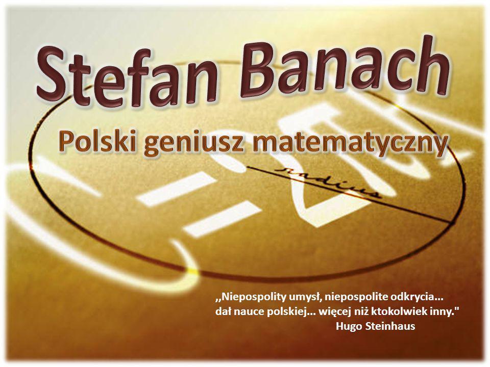 ,,Niepospolity umysł, niepospolite odkrycia... dał nauce polskiej... więcej niż ktokolwiek inny.