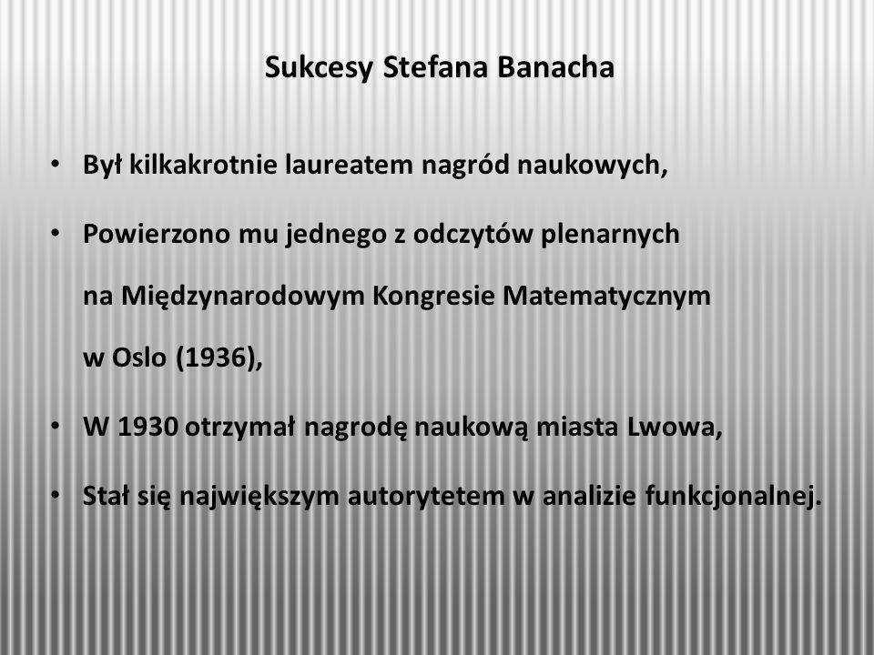 Sukcesy Stefana Banacha Był kilkakrotnie laureatem nagród naukowych, Powierzono mu jednego z odczytów plenarnych na Międzynarodowym Kongresie Matematy