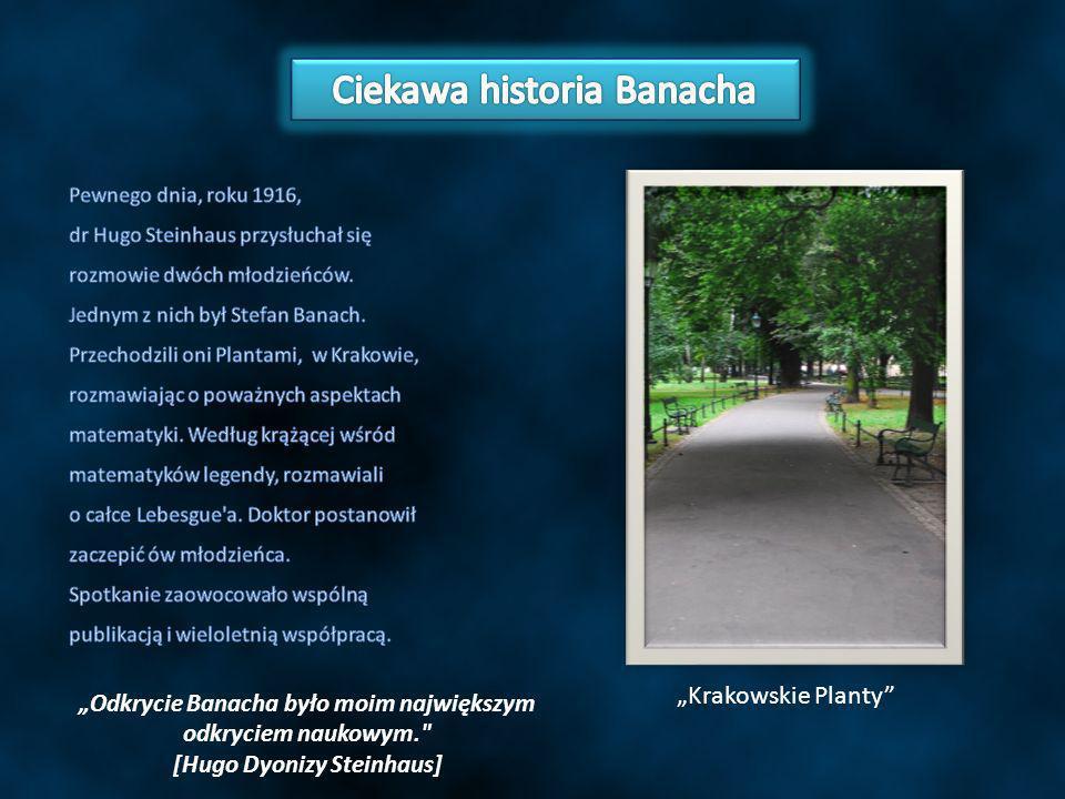 Krakowskie Planty Odkrycie Banacha było moim największym odkryciem naukowym.