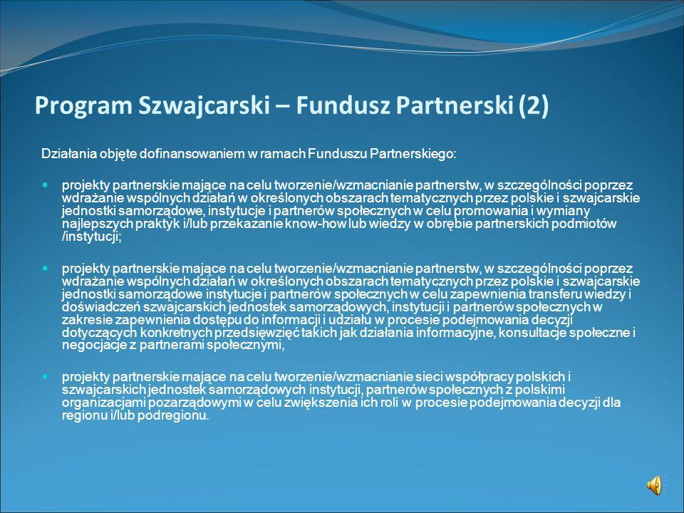 Program Szwajcarski – Fundusz Partnerski (1) Fundusz Partnerski Działania w ramach Funduszu Partnerskiego powinny mieć na celu między innymi: 1. promo