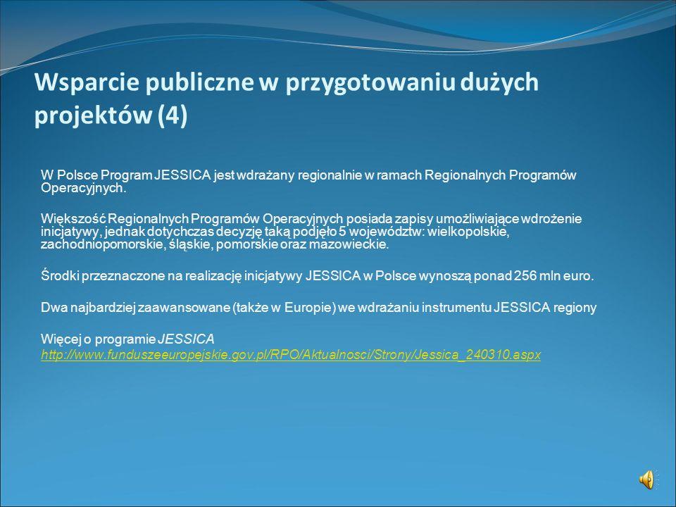 Wsparcie publiczne w przygotowaniu dużych projektów (3) PROGRAM JESSICA (Joint European Suport for Sustainable Investment in City Areas): oferuje odna