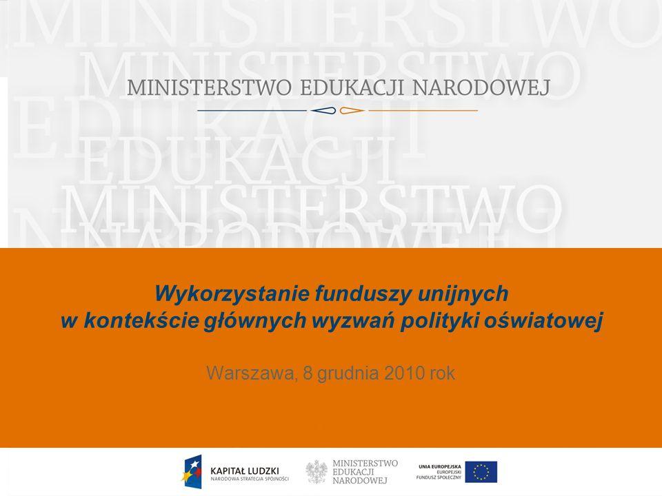 Wykorzystanie funduszy unijnych w kontekście głównych wyzwań polityki oświatowej Data Warszawa, 8 grudnia 2010 rok
