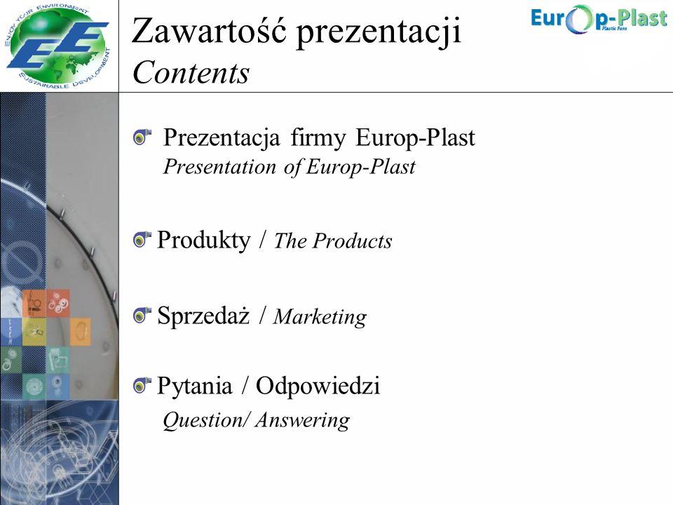 Zawartość prezentacji Contents Prezentacja firmy Europ-Plast Presentation of Europ-Plast Produkty / The Products Sprzedaż / Marketing Pytania / Odpowi