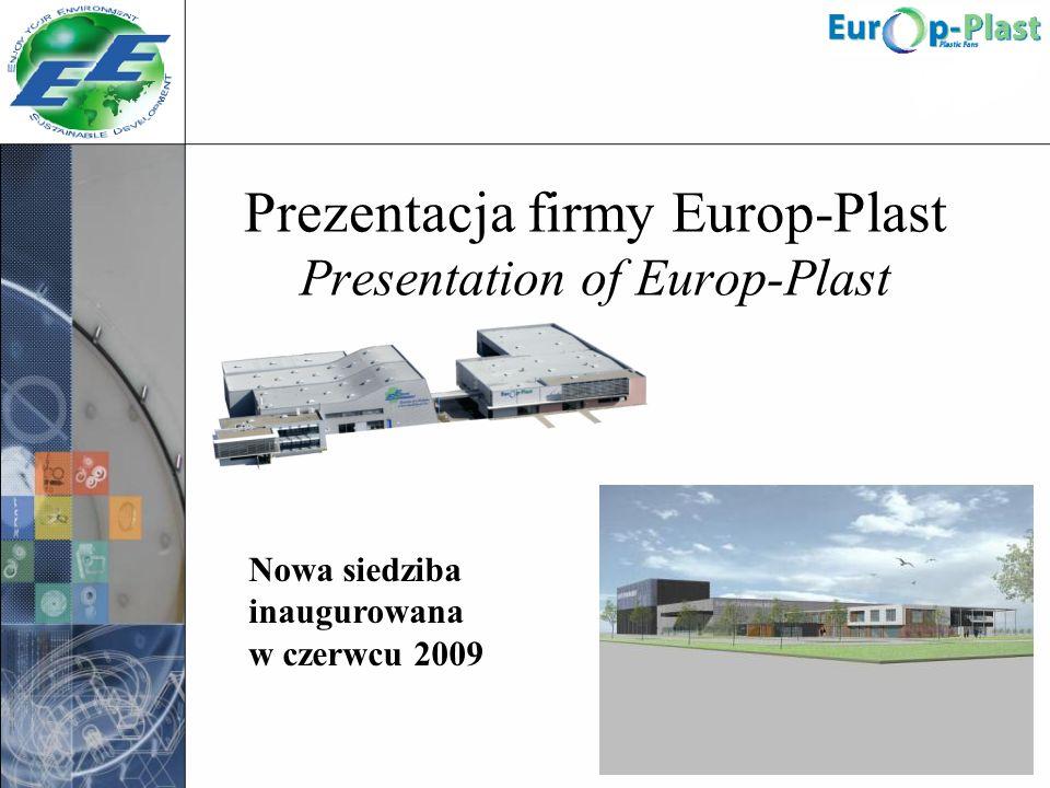Prezentacja firmy Europ-Plast Presentation of Europ-Plast Nowa siedziba inaugurowana w czerwcu 2009