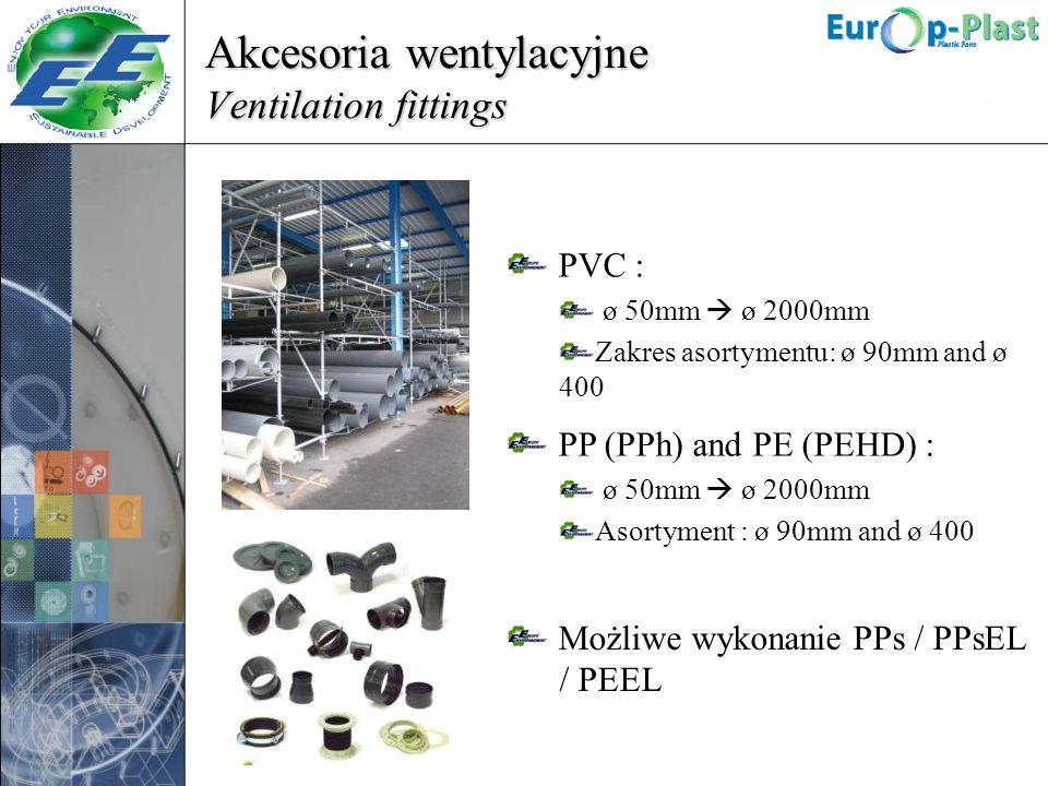 PVC : ø 50mm ø 2000mm Zakres asortymentu: ø 90mm and ø 400 PP (PPh) and PE (PEHD) : ø 50mm ø 2000mm Asortyment : ø 90mm and ø 400 Możliwe wykonanie PP