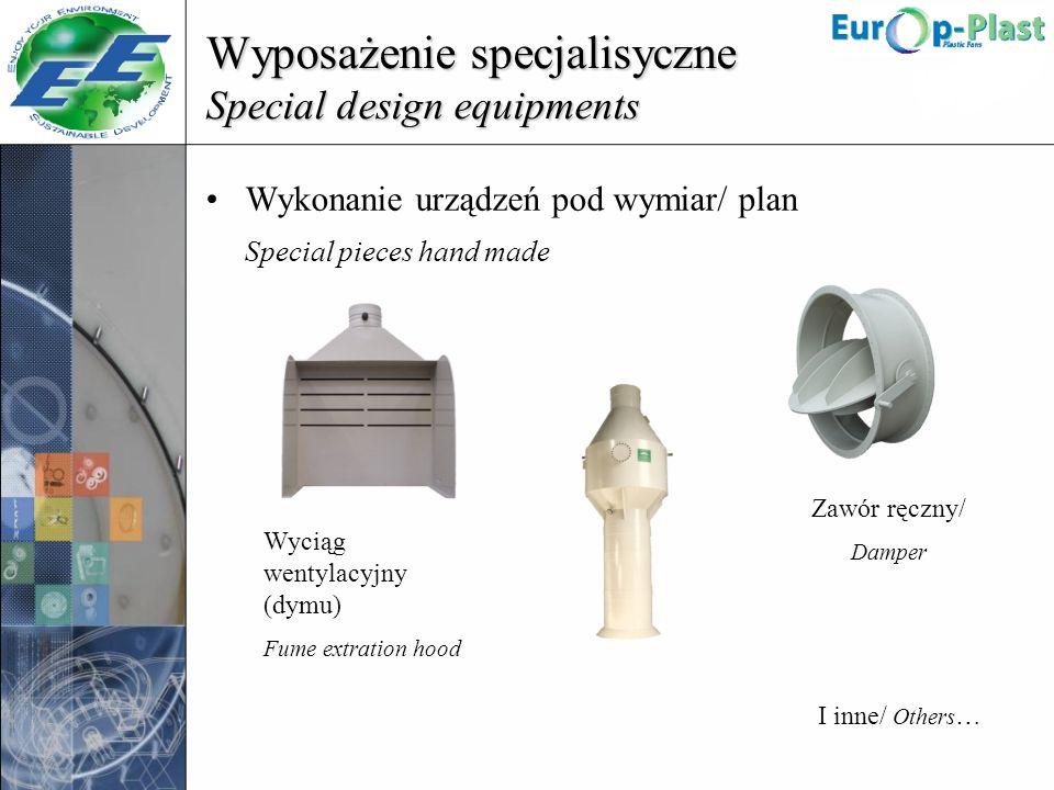 Wyposażenie specjalisyczne Special design equipments Wykonanie urządzeń pod wymiar/ plan Special pieces hand made Wyciąg wentylacyjny (dymu) Fume extr