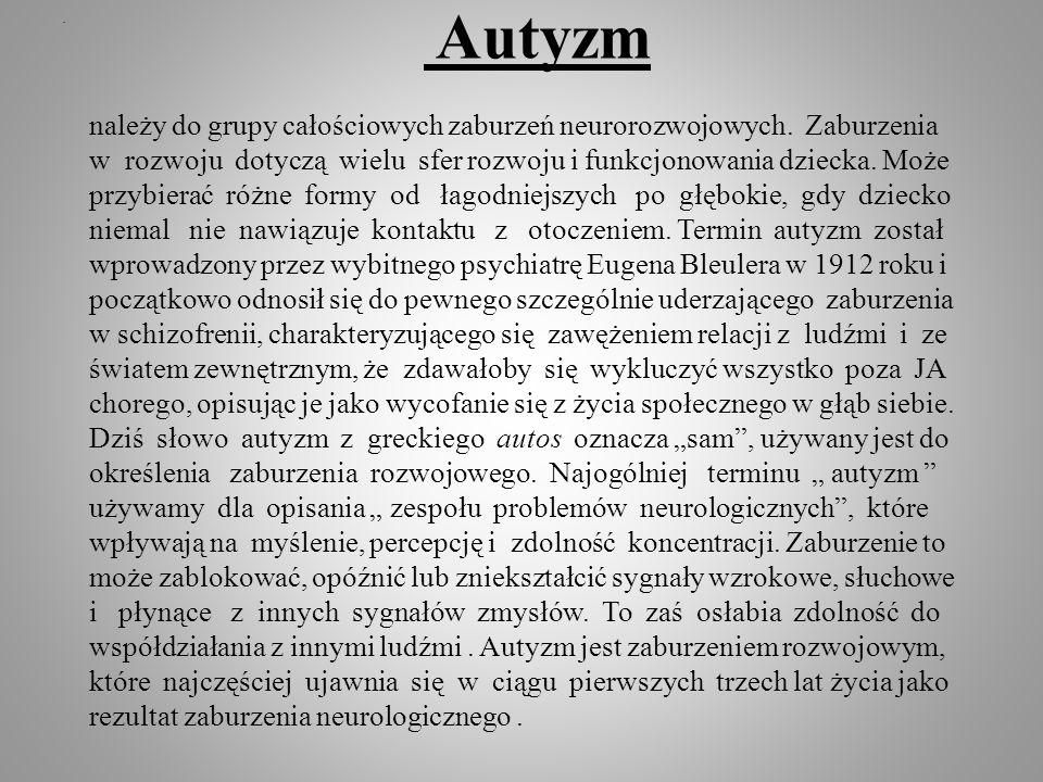 Autyzm należy do grupy całościowych zaburzeń neurorozwojowych. Zaburzenia w rozwoju dotyczą wielu sfer rozwoju i funkcjonowania dziecka. Może przybier