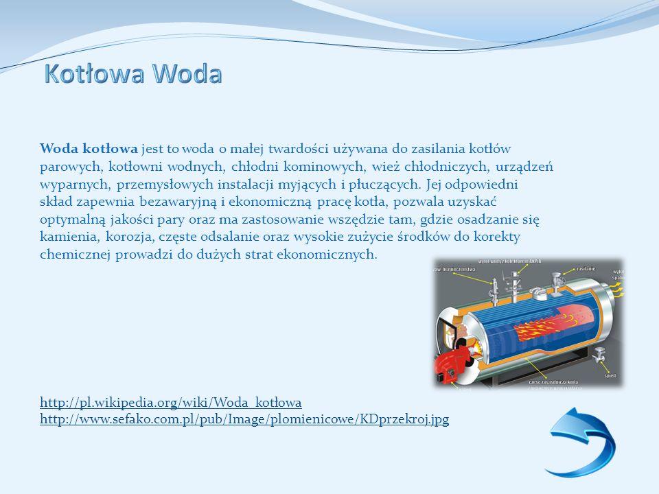 Woda kotłowa jest to woda o małej twardości używana do zasilania kotłów parowych, kotłowni wodnych, chłodni kominowych, wież chłodniczych, urządzeń wyparnych, przemysłowych instalacji myjących i płuczących.
