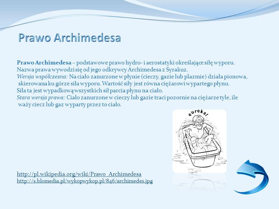 Prawo Archimedesa – podstawowe prawo hydro- i aerostatyki określające siłę wyporu.