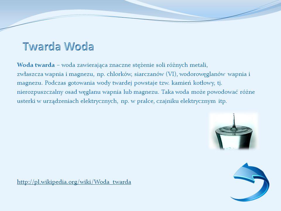 Woda twarda – woda zawierająca znaczne stężenie soli różnych metali, zwłaszcza wapnia i magnezu, np.
