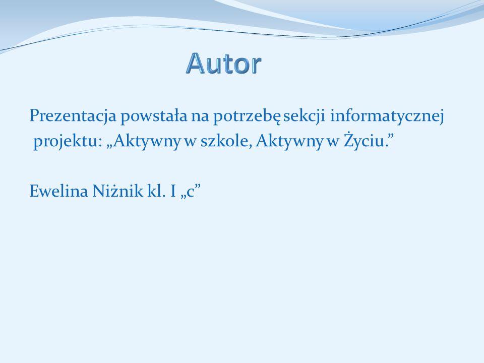 Prezentacja powstała na potrzebę sekcji informatycznej projektu: Aktywny w szkole, Aktywny w Życiu.