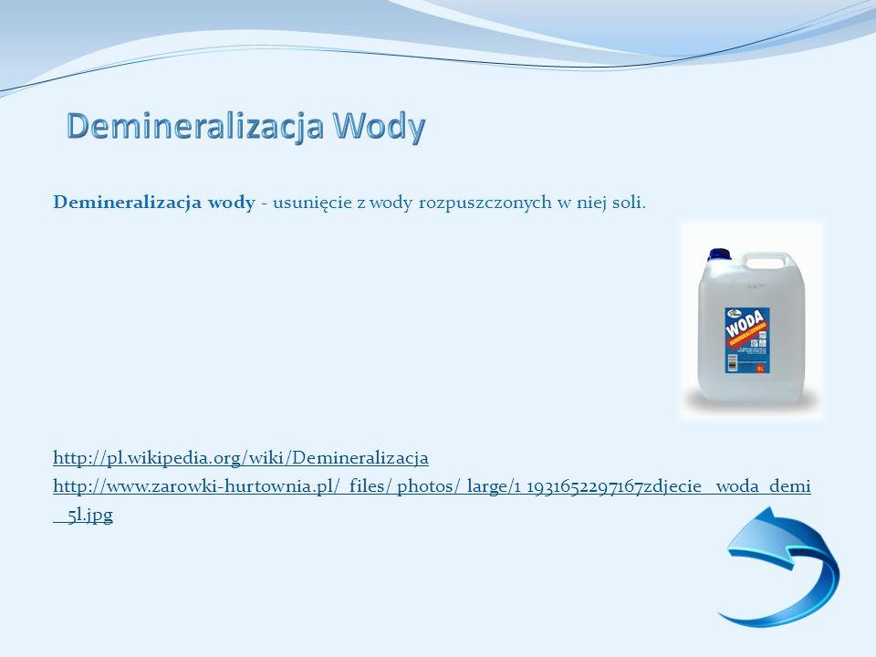 Demineralizacja wody - usunięcie z wody rozpuszczonych w niej soli.
