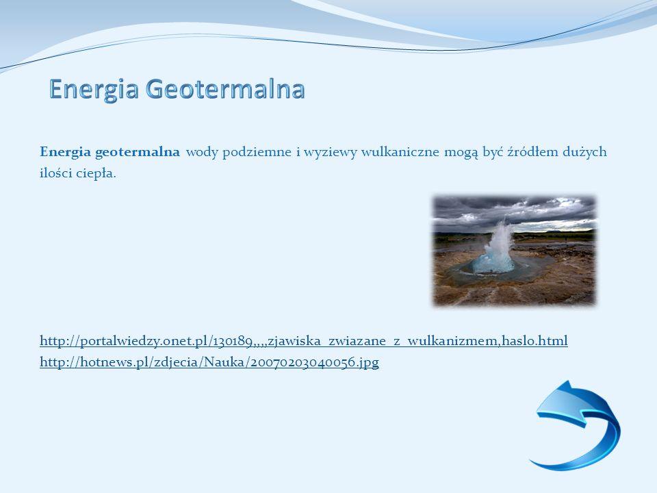 Energia geotermalna wody podziemne i wyziewy wulkaniczne mogą być źródłem dużych ilości ciepła.