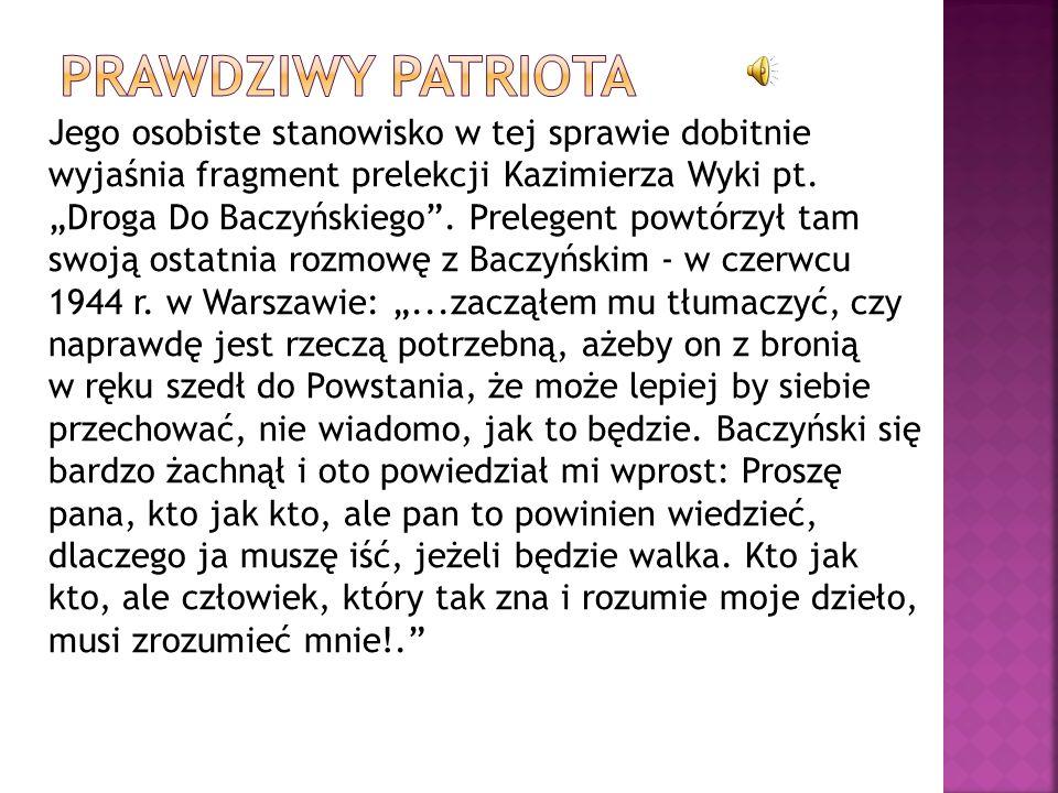 Jego osobiste stanowisko w tej sprawie dobitnie wyjaśnia fragment prelekcji Kazimierza Wyki pt. Droga Do Baczyńskiego. Prelegent powtórzył tam swoją o