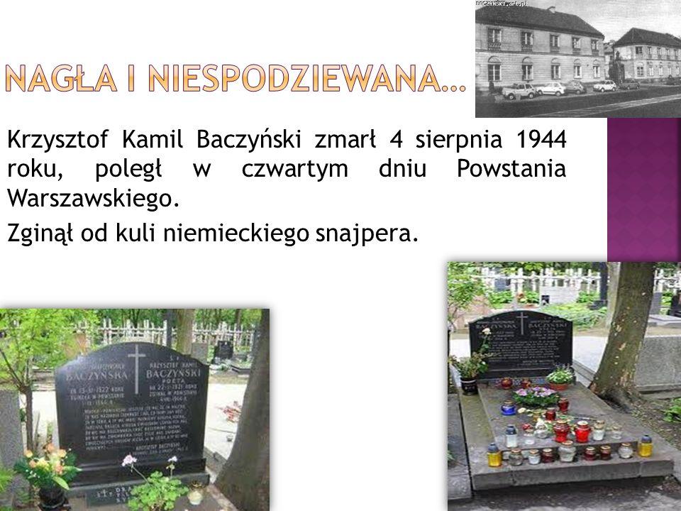Krzysztof Kamil Baczyński zmarł 4 sierpnia 1944 roku, poległ w czwartym dniu Powstania Warszawskiego. Zginął od kuli niemieckiego snajpera.