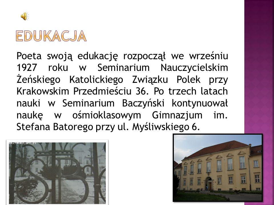 Poeta swoją edukację rozpoczął we wrześniu 1927 roku w Seminarium Nauczycielskim Żeńskiego Katolickiego Związku Polek przy Krakowskim Przedmieściu 36.