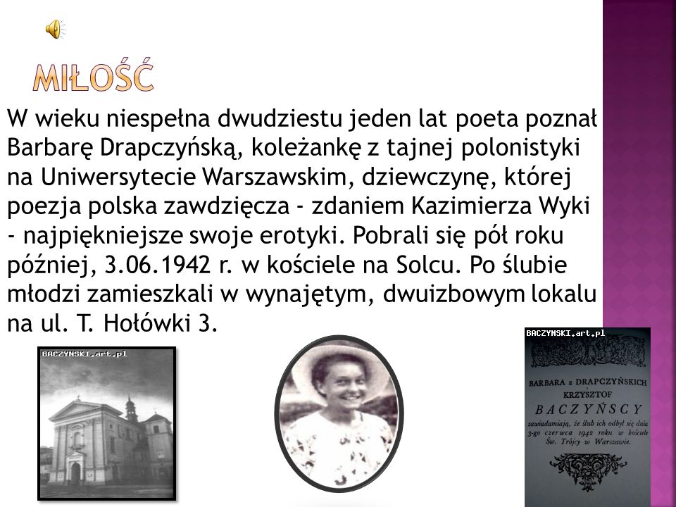 W wieku niespełna dwudziestu jeden lat poeta poznał Barbarę Drapczyńską, koleżankę z tajnej polonistyki na Uniwersytecie Warszawskim, dziewczynę, któr