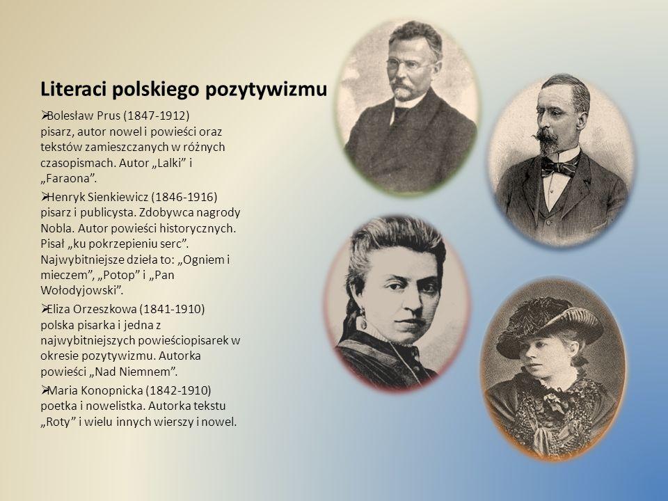 Literaci polskiego pozytywizmu Bolesław Prus (1847-1912) pisarz, autor nowel i powieści oraz tekstów zamieszczanych w różnych czasopismach. Autor Lalk