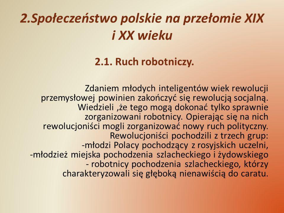 2.Społeczeństwo polskie na przełomie XIX i XX wieku 2.1. Ruch robotniczy. Zdaniem młodych inteligentów wiek rewolucji przemysłowej powinien zakończyć