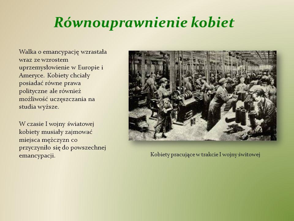 Równouprawnienie kobiet Walka o emancypację wzrastała wraz ze wzrostem uprzemysłowienie w Europie i Ameryce. Kobiety chciały posiadać równe prawa poli