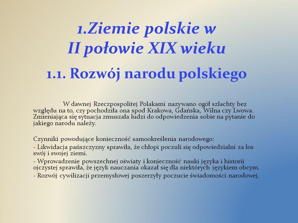 1.Ziemie polskie w II połowie XIX wieku W dawnej Rzeczpospolitej Polakami nazywano ogół szlachty bez względu na to, czy pochodziła ona spod Krakowa, G