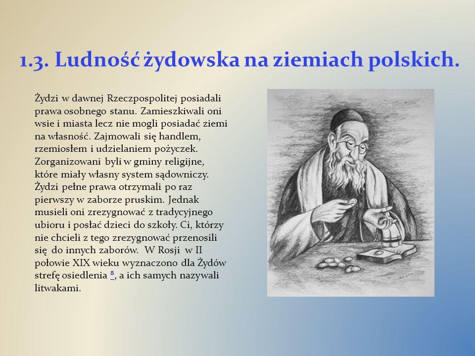 1.3. Ludność żydowska na ziemiach polskich. Żydzi w dawnej Rzeczpospolitej posiadali prawa osobnego stanu. Zamieszkiwali oni wsie i miasta lecz nie mo